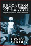 Education and the Crisis of Public Values : Challenging the Assault on Teachers, students, and Public Education, Giroux, Henry A., 1433112175