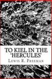 To Kiel in The 'Hercules', Lewis R. Freeman, 1484152174