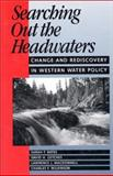 Searching Out the Headwaters : Change and Rediscovery in Western Water Policy, Bates, Sarah F. and Getches, David H., 1559632178