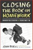Closing the Book on Homework : Enhancing Public Education and Freeing Family Time, Buell, John, 1592132170