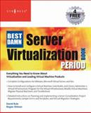 The Best Damn Server Virtualization Book Period : Everything You Need to Know about Virtualizaztion and Leading Virtual Machine Products, Rule, David and Dittner, Rogier , 1597492175