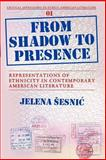 From Shadow to Presence : Representations of Ethnicity in Contemporary American Literature, Sesnic, Jelena, 9042022175