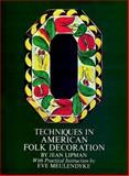 Techniques in American Folk Decoration, Jean Lipman and Eve Meulendyke, 0486222179