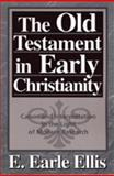 The Old Testament in Early Christianity : Canon and Interpretation in the Light of Modern Research, Ellis, Earle E., 0801032172