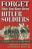 Forget That You Have Been Hitler Soldiers, Hermann O. Pfrengle and Wilbur D. Jones, 1572492171