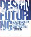 Design Futuring : Sustainability, Ethics and New Practice, Fry, Tony, 184788217X