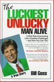 The Luckiest Unlucky Man Alive, Bill Goss, 1884962173