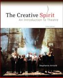 The Creative Spirit : An Introduction to Theatre, Arnold, Stephanie, 0073382175