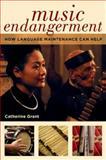 Music Endangerment : How Language Maintenance Can Help, Grant, Catherine, 0199352178