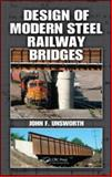 Design of Modern Steel Railway Bridges, Bridges, John F. and Unsworth, John F., 1420082175