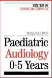 Paediatric Audiology 0-5 Years, McCormick, Barry, 1861562179