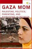 Gaza Mom : Palestine, Parenting, Politics, and Everything in Between, El-Haddad, Laila, 1935982176