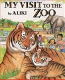 My Visit to the Zoo, Aliki, 006446217X