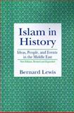 Islam in History : Ideas, People and Events in the Middle East, Lewis, Bernard, 0812692179