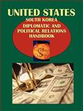 US-South Korea Diplomatic and Political Cooperation Handbook, IBP USA Staff, 1438752172