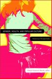 Gender, Health, and Popular Culture : Historical Perspectives, , 1554582172