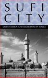 Sufi City : Urban Design and Archetypes in Touba, Ross, Eric S., 1580462170