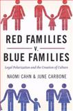Red Families V. Blue Families, Naomi R. Cahn and June Carbone, 0195372174