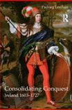 Consolidating Conquest : Ireland 1603-1727, Lenihan, Padraig, 0582772176