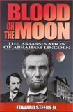 Blood on the Moon : The Assassination of Abraham Lincoln, Steers, Edward, Jr., 0813122171