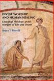 Divine Worship and Human Healing, Morrill, Bruce, 081466217X