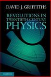 Revolutions in Twentieth-Century Physics, Griffiths, David J., 1107602173