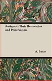Antiques - Their Restoration and Preservation, A. Lucas, 1406752177