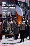 The MacBride Principles : Irish America Strikes Back, McNamara, Kevin, 1846312175