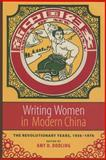 Writing Women in Modern China : The Revolutionary Years, 1936-1976, Dooling, Amy D., 0231132174
