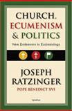 The Church, Ecumenism, and Politics, Ratzinger, Joseph, 1586172174