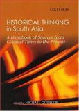 Historical Thinking in South Asia : A Handbook of Sources from Colonial Times to the Present, Gottlob, Michael, 0195662172