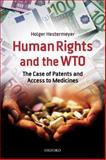 Human Rights and the WTO : The Case of Patents and Access to Medicines, Hestermeyer, Holger, 0199552177