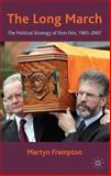 The Long March : The Political Strategy of Sinn Fein, 1981-2007, Frampton, Martyn, 0230202179