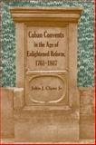 Cuban Convents in the Age of Enlightened Reform, 1761-1807, Clune, John James, 0813032172