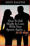 How to Fall Madly in Love with Your Spouse Again... in Ten Days, Andy Ragone, 1496072170