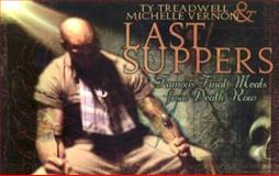 Last Suppers, Ty Treadwell and Michelle Vernon, 1559502177