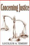 Concerning Justice, Lucilius A. Emery, 1612032176