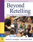 Beyond Retelling : Toward Higher Level Thinking and Big Ideas, Cunningham, Patricia M. and Smith, Debra Renner, 0205542174
