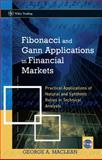 Fibonacci and Gann Applications in Financial Markets : Practical Applications of Natural and Synthetic Ratios in Technical Analysis, MacLean, George Alexander, 047001217X