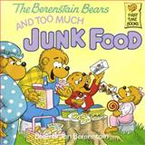 The Berenstain Bears and Too Much Junk Food, Stan Berenstain, Jan Berenstain, 0394872177