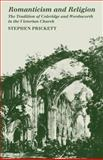 Romanticism and Religion : The Tradition of Coleridge and Wordsworth in the Victorian Church, Prickett, Stephen, 0521102170