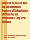 Review of the Present-Law Tax and Immigration Treatment of Relinquishment of Citizenship and Termination of Long-Term Residency, Joint Committee on Taxation Staff and United States Congress Staff, 0894992171
