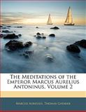 The Meditations of the Emperor Marcus Aurelius Antoninus, Marcus Aurelius and Thomas Gataker, 1141532174