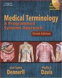 Medical Terminology : A Programmed Systems Approach, Dennerll, Jean Tannis and Davis, Phyllis E., 1401832172