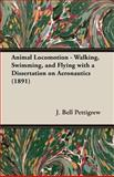 Animal Locomotion Walking Swimming and, J. Bell Pettigrew, 1406712175
