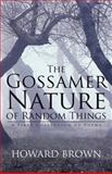 The Gossamer Nature of Random Things, Howard Brown, 1475952171