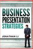 Business Presentation Strategies, Jonathan Li, 1495372170