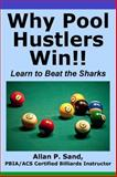 Why Pool Hustlers Win : Learn to Beat the Sharks, Sand, Allan, 1625052170