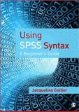Using SPSS Syntax : A Beginner's Guide, Collier, Jacqueline, 1412922186