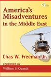 America's Misadventures in the Middle East, Chas W. Freeman, 1935982184